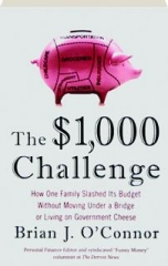 THE $1,000 CHALLENGE: How One Family Slashed Its Budget Without Moving Under a Bridge or Living on Government Cheese
