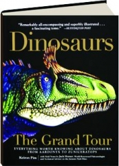 DINOSAURS--THE GRAND TOUR: Everything Worth Knowing About Dinosaurs from Aardonyx to Zuniceratops