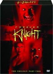 FOREVER KNIGHT, PART TWO: The Trilogy