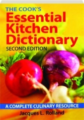 THE COOK'S ESSENTIAL KITCHEN DICTIONARY, SECOND EDITION