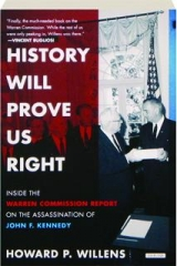 HISTORY WILL PROVE US RIGHT: Inside the Warren Commission Report on the Assassination of John F. Kennedy