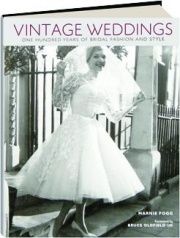 VINTAGE WEDDINGS: One Hundred Years of Bridal Fashion and Style