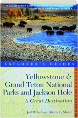 YELLOWSTONE & GRAND TETON NATIONAL PARKS AND JACKSON HOLE, SECOND EDITION: Explorer's Guides