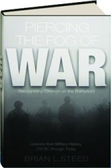 PIERCING THE FOG OF WAR: Recognizing Change on the Battlefield--Lessons from Military History, 216 BC Through Today