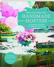 HANDMADE HOSTESS: 12 Imaginative Party Ideas for Unforgettable Entertaining