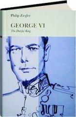 GEORGE VI: The Dutiful King