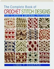 THE COMPLETE BOOK OF CROCHET STITCH DESIGNS, REVISED EDITION: 500 Classic & Original Patterns