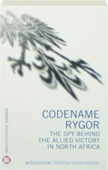 CODENAME RYGOR: The Spy Behind the Allied Victory in North Africa