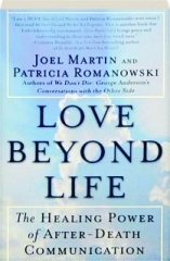 LOVE BEYOND LIFE: The Healing Power of After-Death Communication