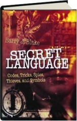 SECRET LANGUAGE: Codes, Tricks, Spies, Thieves, and Symbols