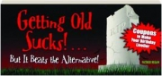 GETTING OLD SUCKS!...BUT IT BEATS THE ALTERNATIVE! Coupons to Make Your Birthday Livelier