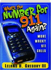 WHAT'S THE NUMBER FOR 911 AGAIN? More Wacky 911 Calls