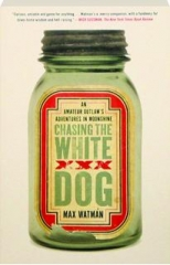 CHASING THE WHITE DOG: An Amateur Outlaw's Adventures in Moonshine