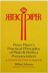 PETER PIPER'S PRACTICAL PRINCIPLES OF PLAIN & PERFECT PRONUNCIATION: A Study in Typography