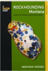 ROCKHOUNDING MONTANA, THIRD EDITION: A Guide to 100 of Montana's Best Rockhounding Sites