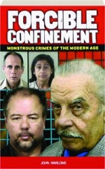 FORCIBLE CONFINEMENT: Monstrous Crimes of the Modern Age