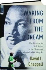 WAKING FROM THE DREAM: The Struggle for Civil Rights in the Shadow of Martin Luther King, Jr