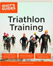 TRIATHLON TRAINING: Idiot's Guides as Easy as It Gets!