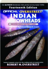 THE OFFICIAL OVERSTREET INDIAN ARROWHEADS, FOURTEENTH EDITION