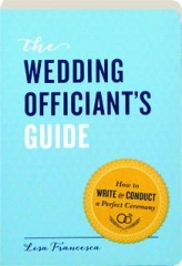 THE WEDDING OFFICIANT'S GUIDE: How to Write & Conduct a Perfect Ceremony