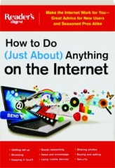 HOW TO DO (JUST ABOUT) ANYTHING ON THE INTERNET