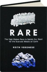 RARE: The High-Stakes Race to Satisfy Our Need for the Scarcest Metals on Earth