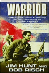 WARRIOR: Frank Sturgis--The CIA's #1 Assassin-Spy, Who Nearly Killed Castro but Was Ambushed by Watergate