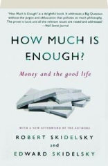 HOW MUCH IS ENOUGH? Money and the Good Life