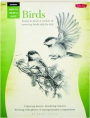 HOW TO DRAW & PAINT BIRDS: Learn to Draw a Variety of Amazing Birds Step by Step