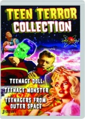 TEEN TERROR COLLECTION: Teenage Doll / Teenage Monster / Teenagers from Outer Space