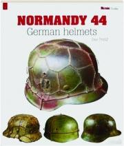 NORMANDY 44: German Helmets