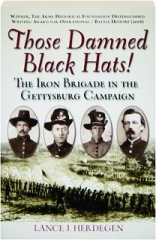 THOSE DAMNED BLACK HATS! The Iron Brigade in the Gettysburg Campaign