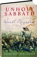 UNHOLY SABBATH: The Battle of South Mountain in History and Memory, September 14, 1862