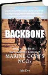 BACKBONE: History, Traditions, and Leadership Lessons of Marine Corps NCOs