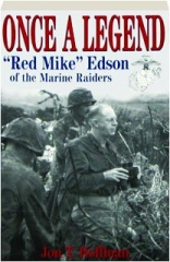 """ONCE A LEGEND: """"Red Mike"""" Edson of the Marine Raiders"""