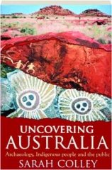 UNCOVERING AUSTRALIA: Archaeology, Indigenous People and the Public