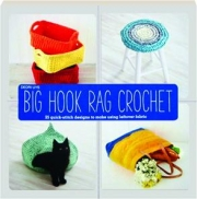 BIG HOOK RAG CROCHET: 25 Quick-Stitch Designs to Make Using Leftover Fabric