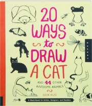 20 WAYS TO DRAW A CAT: And 44 Other Awesome Animals