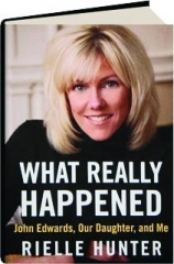 WHAT REALLY HAPPENED: John Edwards, Our Daughter, and Me