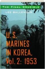 THE FINAL CRUCIBLE, VOL. 2: U.S. Marines in Korea, 1953