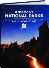 AMERICA'S NATIONAL PARKS: An Insider's Guide to Unforgettable Places and Experiences