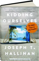KIDDING OURSELVES: The Hidden Power of Self-Deception
