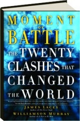 MOMENT OF BATTLE: The Twenty Clashes That Changed the World