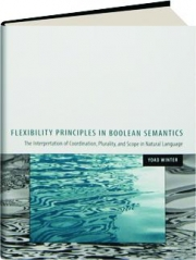 FLEXIBILITY PRINCIPLES IN BOOLEAN SEMANTICS: The Interpretation of Coordination, Plurality, and Scope in Natural Language