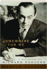 SOMEWHERE FOR ME: A Biography of Richard Rodgers