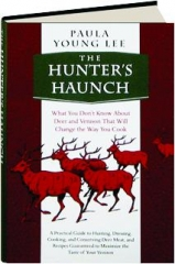 THE HUNTER'S HAUNCH: What You Don't Know About Deer and Venison That Will Change the Way You Cook