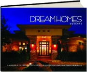 DREAM HOMES DESERTS: A Showcase of the Finest Architects, Designers & Builders in Las Vegas, Palm Springs & New Mexico