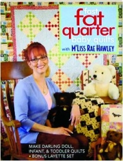 FAST, FAT QUARTER BABY QUILTS WITH M'LISS RAE HAWLEY: Make Darling Doll, Infant, & Toddler Quilts