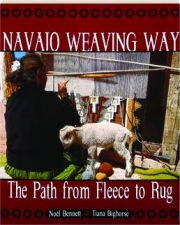 NAVAJO WEAVING WAY: The Path from Fleece to Rug