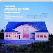 THE NEW AMERICAN COTTAGE: Innovations in Small-Scale Residential Architecture